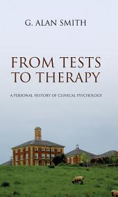 From Tests To Therapy: A personal history of clinical psychology