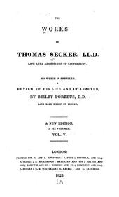 The Works of Thomas Secker, LL.D.: Late Lord Archbishop of Canterbury, Volume 5