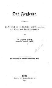Das Fegfeuer: im Anschluß an die Scholastik, mit Bezugnahme auf Mystik und Ascetik dargestellt