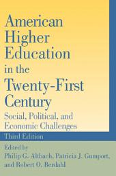 American Higher Education in the Twenty-First Century: Social, Political, and Economic Challenges, Edition 3