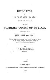 Reports of Important Cases Heard and Determined by the Supreme Court of Ceylon ...: 1860, 1861 and 1862. 1880