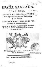 España sagrada: tomo XXVI : contiene el estado antiguo de las Iglesias de Auca, de Valpuesta, y de Burgos, justificado con instrumentos legítimos y memorias inéditas