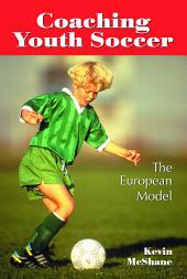 Coaching Youth Soccer: The European Model