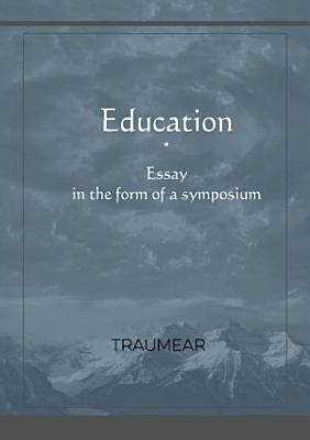 Education  Essay in the form of a Symposium