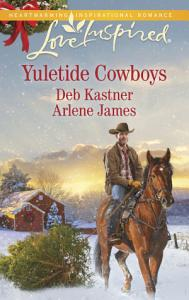 Yuletide Cowboys  The Cowboy s Yuletide Reunion The Cowboy s Christmas Gift PDF