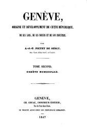 Genève, origine et développement de cette république, de ses lois, de ses moeurs et de son industrie: Genève municipale, Volume2