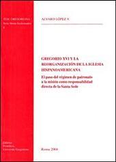 Gregorio XVI y la reorganización de la iglesia hispanoamericana: el paso de régimen de patronato a la misión como responsabilidad directa de la Santa Sede