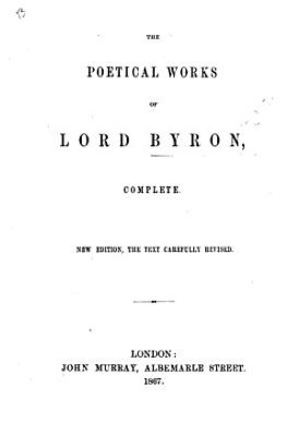 The Poetical Works of Lord Byron Complete  New Edition  the Text Carefully Revised PDF
