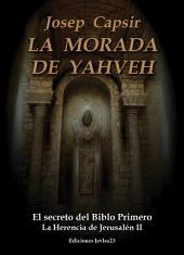 La Morada de Yahveh: El secreto del Biblo Primero