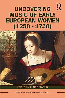Uncovering Music of Early European Women  1250 1750  Book