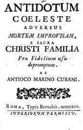 Antidotum coeleste adversus mortem improvisam, e sacra Christi familia pro fidelium usu depromptum. Ab Antioco Marino Cubani