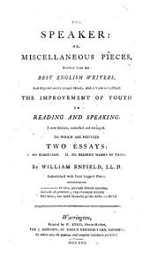 The Speaker, Or, Miscellaneous Pieces: Selected from the Best English Writers, and Disposed Under Proper Heads, with a View to Facilitate the Improvement of Youth in Reading and Speaking. To Wich are Prefixed Two Essays: 1. On Elocution. 2. On Reading Works of Taste