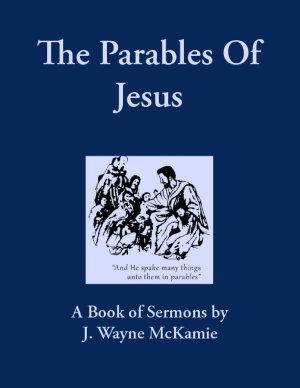The Parables of Jesus  A Book of Sermons By  J  Wayne McKamie PDF