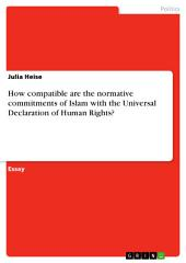 How compatible are the normative commitments of Islam with the Universal Declaration of Human Rights?