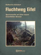 Fluchtweg Eifel: Spurensuche an einer kaum beachteten Grenze