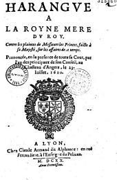 Harangue à la Royne mere du Roy. Contre les-plaintes de messieurs les princes, faicte à Sa Majesté, sur les affaires de ce temps. Prononcée en la presence de toute sa cour, par l'un des principaux de son conseil, au chasteau d'Angers, le 23. (i. e3) Iuillet, 1620 (Signé A. I. D. P. D. R. E. D. L. i. e. Armand Jean Du Plessis de Richelieu, év. de Luçon)