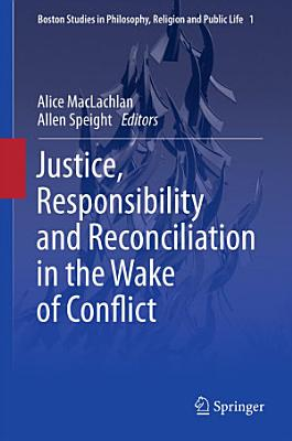 Justice  Responsibility and Reconciliation in the Wake of Conflict