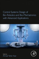 Control Systems Design of Bio Robotics and Bio Mechatronics with Advanced Applications