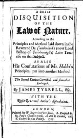 A brief disquisition of the law of nature, according to the principles and method laid down in the Rev. Dr. Cumberland's ... Latin treatise on that subject: As also his confutations of Mr. Hobbes's principles, put into another method