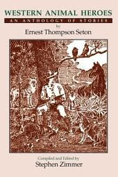 Western Animal Heroes: An Anthology of Stories by Ernest Thompson Seton