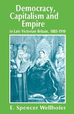 Democracy, Capitalism and Empire in Late Victorian Britain, 1885–1910