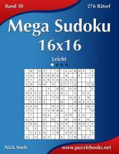 Mega Sudoku 16x16 - Leicht - Band 30 - 276 Rätsel