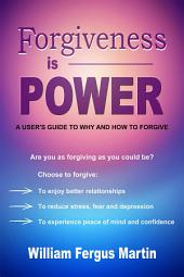 Forgiveness is Power: A User's Guide to Why and How to Forgive