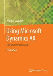 Using Microsoft Dynamics AX: The New Dynamics 'AX 7', Edition 5