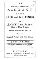 An Historical and Critical Account of the Life and Writings of James the First, King of Great Britain