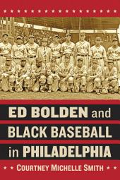Ed Bolden and Black Baseball in Philadelphia