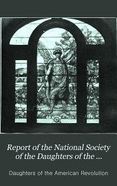 Report of the National Society of the Daughters of the American Revolution: Volume 10