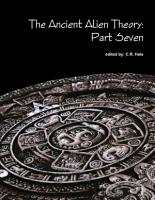 The Ancient Alien Theory  Part Seven PDF