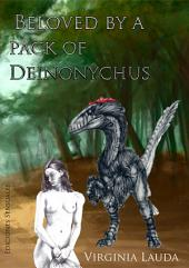 Beloved by a pack of deinonychus (Dinosaur erotica): A history about sex and love betwen a woman and the most powerful beast on earth