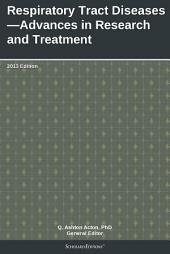 Respiratory Tract Diseases—Advances in Research and Treatment: 2013 Edition