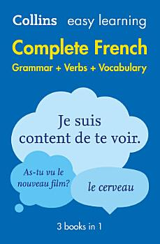 Easy Learning French Complete Grammar  Verbs and Vocabulary  3 books in 1   Collins Easy Learning French  PDF