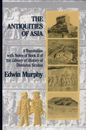 The Antiquities of Asia: A Translation with Notes of Book II of The Library of History of Diodorus Siculus