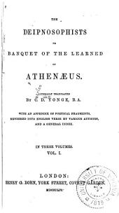 The Deipnosophists; Or, Banquet of the Learned, of Athenaeus: Volume 1