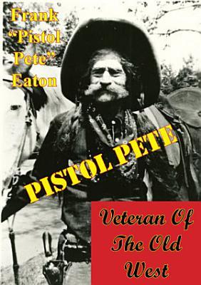 Pistol Pete  Veteran Of The Old West