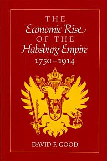 The Economic Rise of the Habsburg Empire  1750 1914 Book