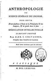 Anthropologie ou science générale de l'homme: pour servir d'introduction à l'étude de la philosophie et des langues, et de guide dans le plan d'éducation intellectuelle