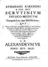 Athanasii Kircheri Scrutinium physico-medicum contagiosae Luis, quae pestis dicitur ...