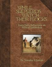 While Shepherds Watch Their Flocks: Forty Daily Reflections on Biblical Leadership