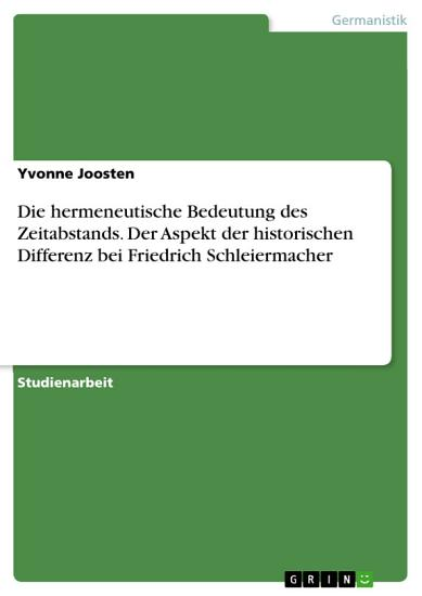 Die hermeneutische Bedeutung des Zeitabstands  Der Aspekt der historischen Differenz bei Friedrich Schleiermacher PDF
