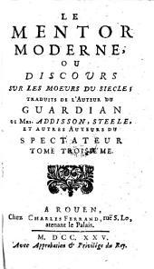 Le Mentor Moderne, Ou Discours Sur Les Moeurs Du Siecle ; Traduits de l'Anglois du Guardian De Mrs. Addisson, Steele, Et Autres Auteurs Du Spectateur: Volume 3