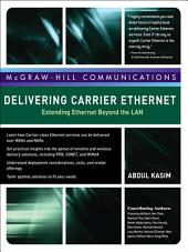 Delivering Carrier Ethernet: Extending Ethernet Beyond the LAN