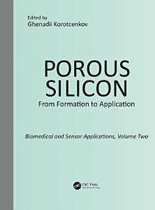Porous Silicon  From Formation to Application  Biomedical and Sensor Applications  Volume Two