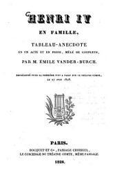 Henri IV en famille: tableau-anecdote en un acte et en prose, mêlé de couplets