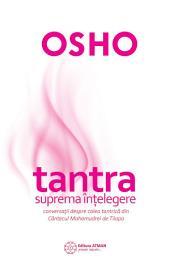 Tantra - suprema înțelegere. Conversații despre calea tantrică din Cântecul Mahamudrei de Tilopa