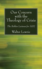 Our Concern with the Theology of Crisis: The Bohlen Lectures for 1932