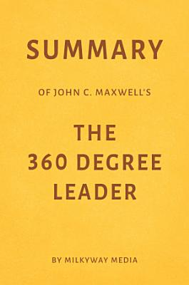 Summary of John C  Maxwell   s The 360 Degree Leader by Milkyway Media